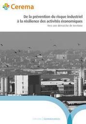 De la prévention du risque industriel à la résilience des activités économiques - Vers une démarche de territoire |